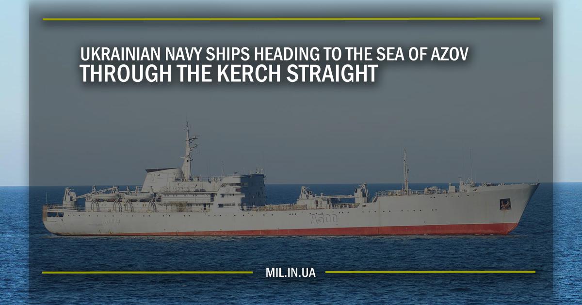 UKRAINIAN NAVY SHIPS HEADING TO THE SEA OF AZOV THROUGH THE KERCH STRAIGHT